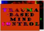 Trauma-based Mind Control