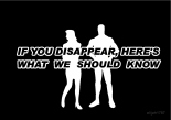 If you disappear, here's what we should know.